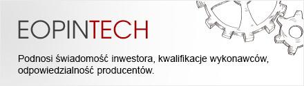 EOPINTECH - podnosi świadomość inwestora, kwalifikacje wykonawców odpowiedzialność producentów
